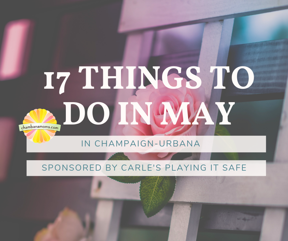 17 Things to Do in May in Champaign-Urbana Sponsored by Carle's Playing It Safe