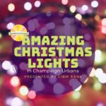 Christmas Lights in Champaign, Urbana, Rantoul, Paxton, Mahomet, Monticello