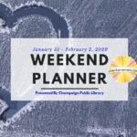 Much to do this weekend in Champaign-Urbana