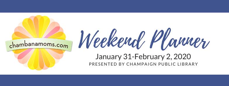 Champaign-Urbana weekend planner January 31-February 2
