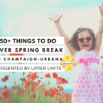 50+ Things to do over Spring Break in champaign urbana presented by upper limits