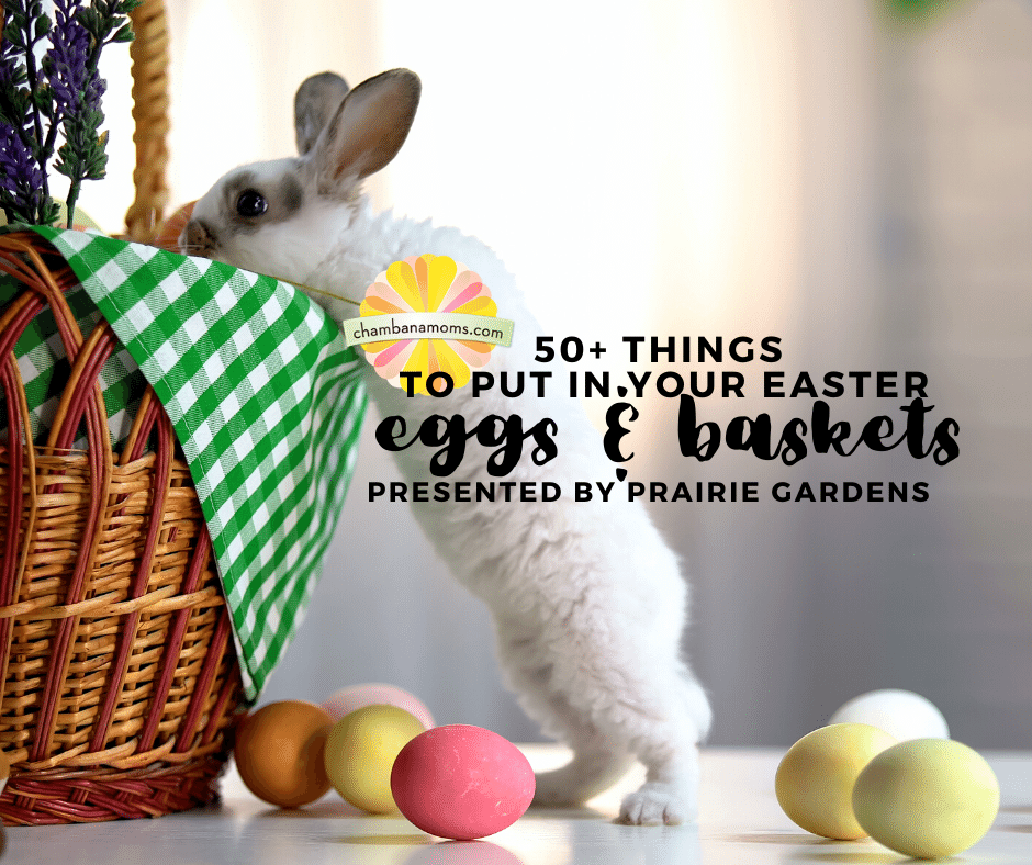 50+ things to put in your easter eggs & baskets presented by prairie gardens