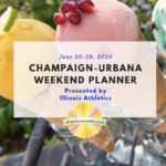 Champaign-Urbana Weekend Planner June 26-28