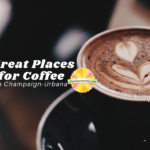 Great Places for Coffee in Champaign Urbana