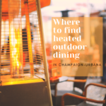 where to find heated outdoor dining in Champaign-Urbana