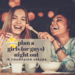 plan a girls or guys night out in champaign urbana