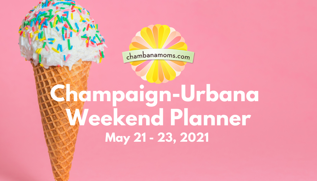 Champaign-Urbana Weekend Planner May 21