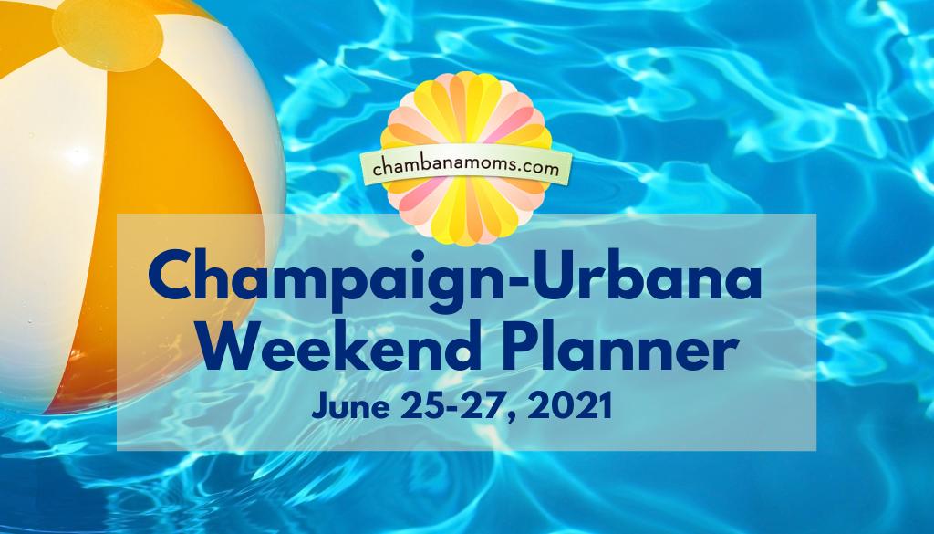 Champaign-Urbana Weekend Planner June 25