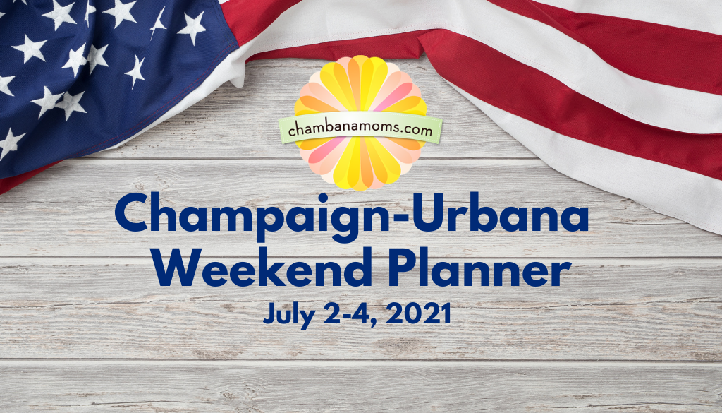 Champaign-Urbana Weekend Planner Fourth of July Weekend