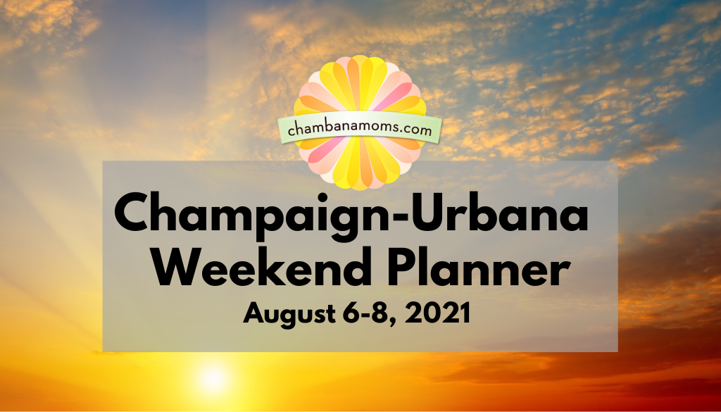 Champaign-Urbana Weekend Planner August 6-8
